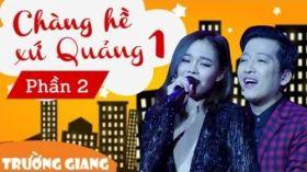 Chàng Hề Xứ Quảng 1 P2 - Liveshow hài Trường Giang