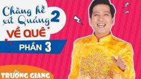 Chàng Hề Xứ Quảng 2 P3 - Về Quê - Liveshow hài Trường Giang