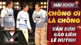 Chồng Ơi Là Chồng - Hài Vân Sơn ft Bảo Liêm, Lê Huỳnh