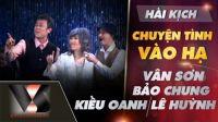 Chuyện Tình Vào Hạ - Hài Vân Sơn ft Bảo Chung, Kiều Oanh, Lê Huỳnh [Official]