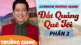 Quê Hương Đâu Của Riêng Mình - Liveshow hài Trường Giang 2017 - Đất Quảng Quê Tôi - P2
