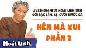Đời Bạc Lắm, Kệ, Cười Trước Đã - Liveshow hài Hoài Linh 2016 - P2 - Hên Mà Xui