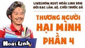 Đời Bạc Lắm, Kệ, Cười Trước Đã - Liveshow hài Hoài Linh 2016 - P4 - Thương Người Hại Mình