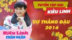 Tuyển Tập Hài Vợ Thằng Đậu - Hài tết 2018 - Kiều Linh ft Trấn Thành, Mai Sơn, Lý Hải, Thanh Tùng