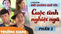Cuộc Tình Nghiệt Ngã - Liveshow hài Trường Giang 2017 - Đất Quảng Quê Tôi - P3