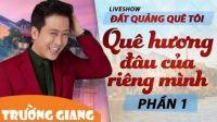 Quê Hương Đâu Của Riêng Mình - Liveshow hài Trường Giang 2017 - Đất Quảng Quê Tôi - P1
