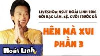 Đời Bạc Lắm, Kệ, Cười Trước Đã - Liveshow hài Hoài Linh 2016 - P3 - Hên Mà Xui