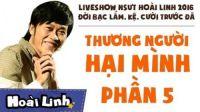 Đời Bạc Lắm, Kệ, Cười Trước Đã - Liveshow hài Hoài Linh 2016 - P5 - Thương Người Hại Mình