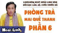 Đời Bạc Lắm, Kệ, Cười Trước Đã - Liveshow hài Hoài Linh 2016 - P6 - Phòng Trà Mai Quế Thanh