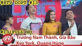 HTV Đàn ông phải thế | DOPT #13 FULL | Trương Nam Thành, Gia Bảo, Kyo York, Quang Hùng
