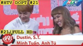HTV Đàn ông phải thế | DOPT #21 FULL | Dustin, ST, Minh Tuấn, Anh Tú