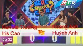 Ngạc Nhiên Chưa | Tập 32 | Hoàng Anh - Huỳnh Anh vs Hamlet Trương - Iris Cao | 11/5/2016