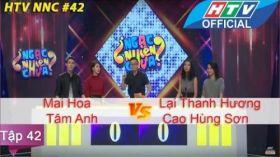 Ngạc Nhiên Chưa | Tập 42 | Mai Hoa, Tâm Anh Vs Lại Thanh Hương, Cao Hùng Sơn | NNC 20/7/2016