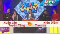 Ngạc Nhiên Chưa - Tập 12 - Xuân Lân - Tuyền Tăng vs Tronnie - Kiều Diễm | 23/12/2015