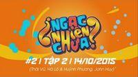 Ngạc Nhiên Chưa - Tập 2 - 14/10/2015