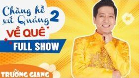 Chàng Hề Xứ Quảng 2 FULL HD - Liveshow hài Trường Giang ft Trấn Thành, Chí Tài, Thu Trang