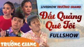 Đất Quảng Quê Tôi - Liveshow hài Trường Giang