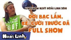 Đời Bạc Lắm, Kệ, Cười Trước Đã Full HD - Liveshow hài Hoài Linh 2016