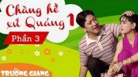 Chàng Hề Xứ Quảng 1 P3 - Liveshow hài Trường Giang