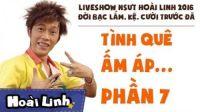 Đời Bạc Lắm, Kệ, Cười Trước Đã - Liveshow hài Hoài Linh 2016 - P7 - Tình Quê Ấm Áp