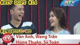 HTV Đàn ông phải thế | DOPT #14 FULL | Văn Anh, Sỹ Toàn, Hùng Thuận, Wang Trần